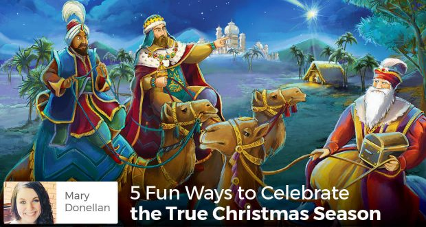 mary-donellan-5-fun-ways-to-celebrate-the-true-christmas-season-620x330