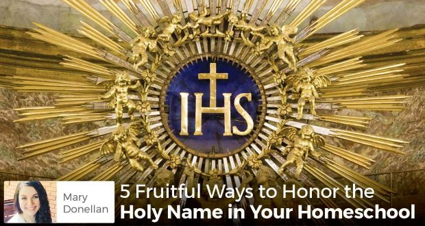 mary-donellan-5-fruitful-ways-to-honor-the-holy-name-in-your-homeschool-620x330