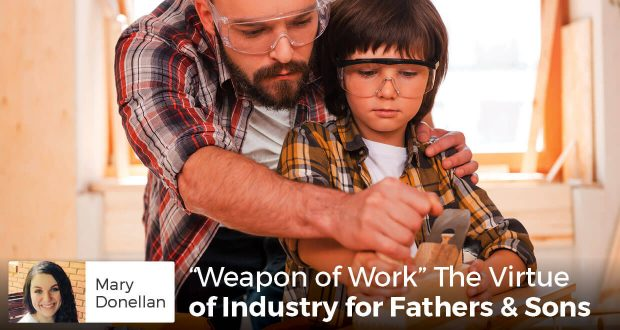 Mary-Donellan-Weapon-of-Work-The-Virtue-of-Industry-for-Fathers-Sons-620x330